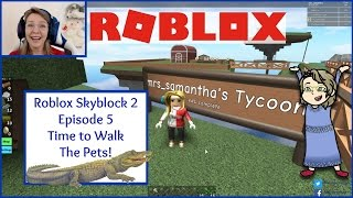 Roblox Skyblock 2 Episode 5 Time to Walk The Pets! Mrs. Samantha
