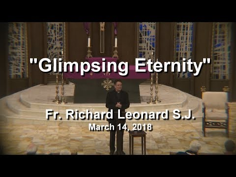 "(3 of 3) Fr.  Richard Leonard S.J.:  ""Glimpsing Eternity"""
