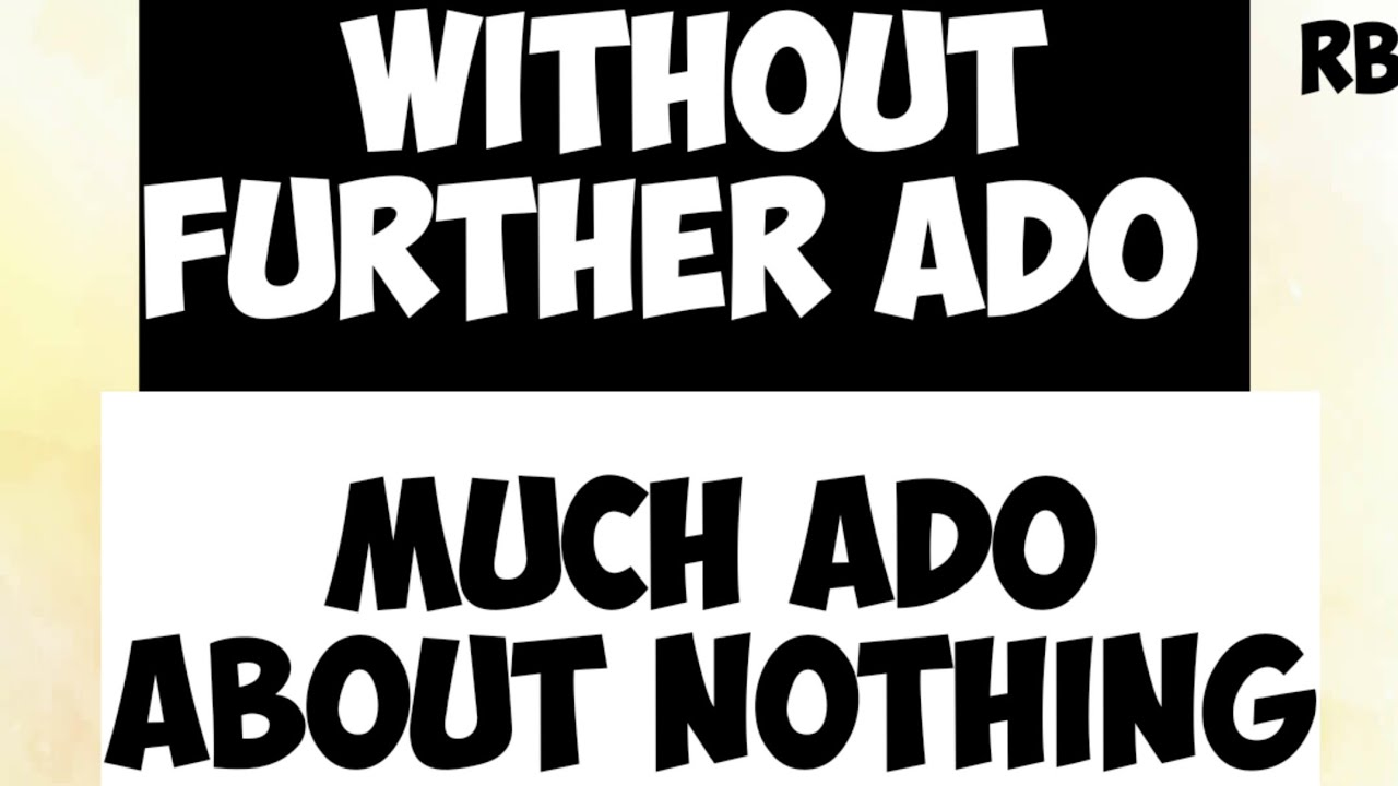 English Phrases Using Ado Without Further Ado Much Ado About Nothing Meaning Use Youtube