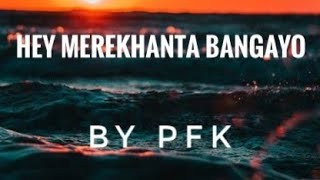 Hey merekhanta bangayo ( kurukh song cover by PFK)