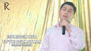 Isomiddin Nur - To'yni buzmayman | Исомиддин Нур - Туйни бузмайман (concert version)