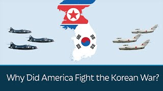 Why Did America Fight the Korean War?