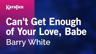 Karaoke Can't Get Enough of Your Love, Babe - Barry White *