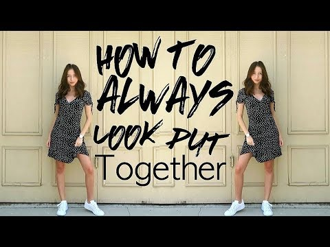 How to Always Look Put Together!