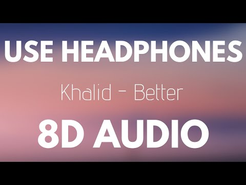 Khalid - Better (8D AUDIO)