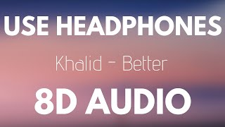 Khalid - Better (8D AUDIO)
