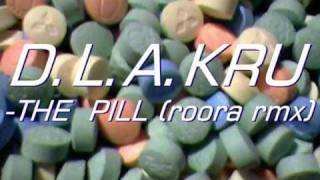 D.L.A.KRU-The pill (roora rmx)