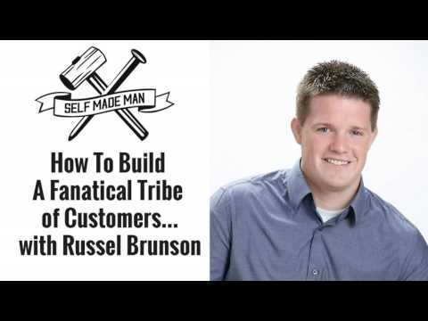 How To Build A Fanatical Tribe of Customers…with Russel Brunson