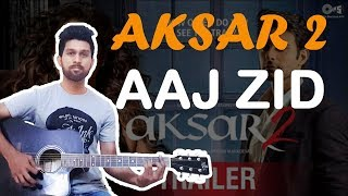 Aaj zid|Guitar chords|Lesson|Aksar 2|Mithoon|Arjit singh|Think musical