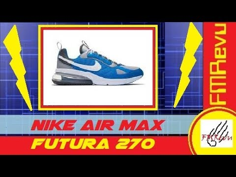 100% authentic 3143d be2d9 Nike Air Max 270 Futura | Men's Sneakers | FMRevu | Style Fashion