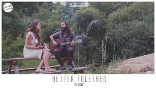 In Love - Better Together #MusicSession