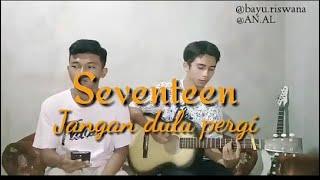 SEVENTEEN _Jangan Dulu Pergi Cover