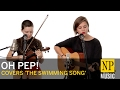 Oh Pep! cover of Loudon Wainwright lll 'The Swimming Song'