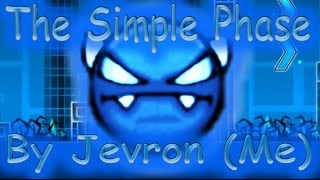 Geometry Dash - The Simple Phase by Jevron (Me)