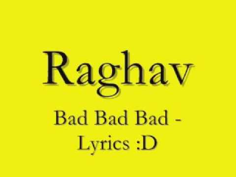 Bad bad bad by Raghav