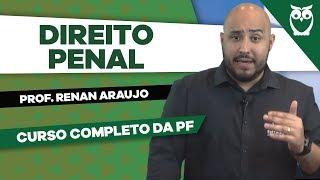 Direito Penal: Prof. Renan Araujo - Curso Completo da PF