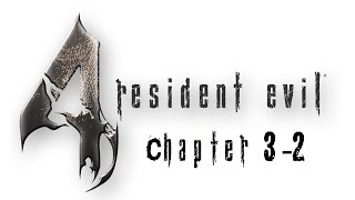 Resident Evil 4 Ultimate HD Edition Walkthrough With Cutscenes Chapter 3-2