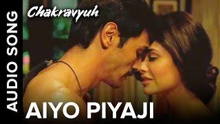 Aiyo Piyaji | Full Audio Song | Chakravyuh | Arjun Rampal & Esha Gupta