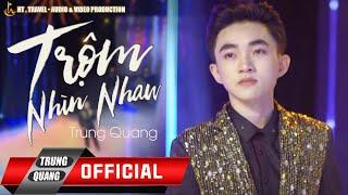 Trộm Nhìn Nhau - Trung Quang