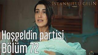 İstanbullu Gelin 72. Bölüm - Hoşgeldin Partisi