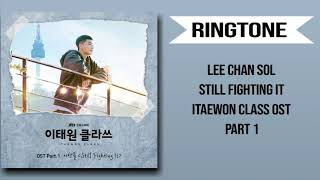 [RINGTONE] LEE CHAN SOL - STILL FIGHTING IT (ITAEWON CLASS OST) PART.1 | DOWNLOAD 👇