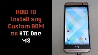 How to Install a Custom ROM on your HTC One M8