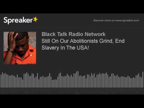 Still On Our Abolitionist's Grind, End Slavery In The USA!