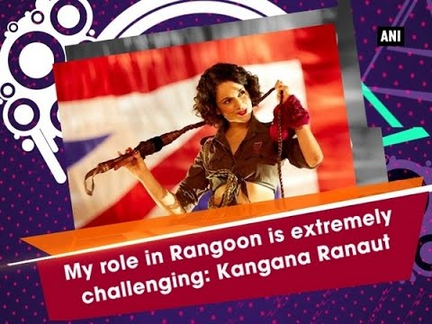My role in Rangoon is extremely challenging: Kangana Ranaut - ANI News