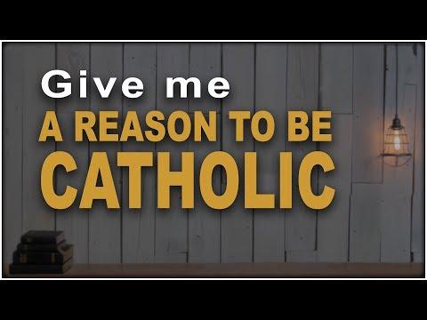 Reason to be Catholic