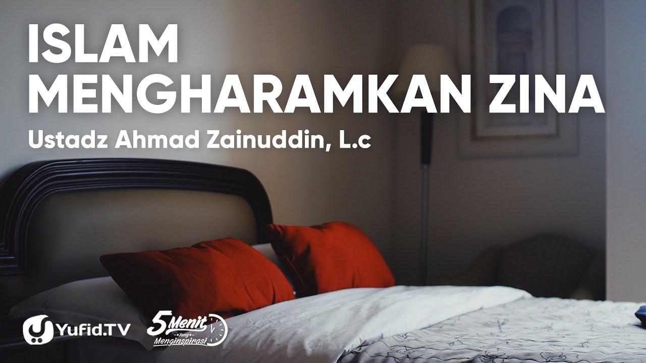 Larangan Mendekati Zina Dalam Islam Ustadz Ahmad Zainuddin Lc 5 Menit Menginspirasi Yufid Tv