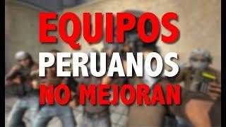 ¿Por qué un equipo Peruano de Counter Strike no mejora con los años?