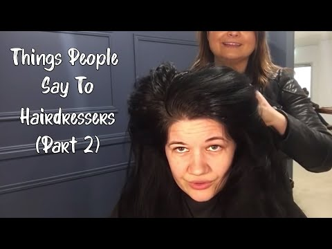 Things People Say to Hairdressers PART TWO