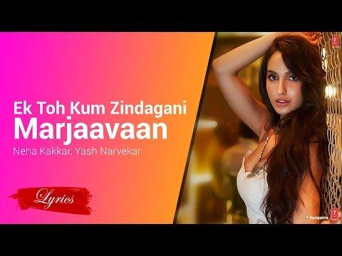 Lyrics Ek Toh Kum Zindagani (Marjaavaan) Neha Kakkar, Yash Narvekar