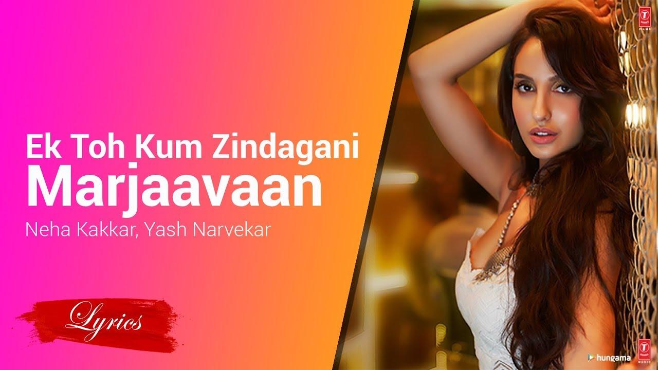 Lyrics Ek Toh Kum Zindagani Marjaavaan Neha Kakkar Yash Narvekar Youtube