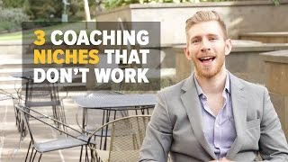 3 COACHING NICHES THAT DON'T WORK