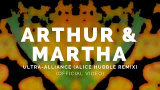 ARTHUR & MARTHA: Ultra Alliance (Alice Hubble Remix)