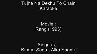 Tujhe Na Dekhu To Chain - Karaoke - Rang (1993) - Kumar Sanu ; Alka Yagnik - Version-1