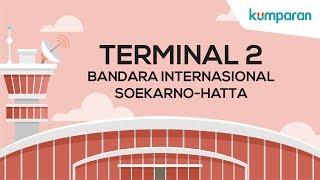 Mengenal Terminal 2 Bandara Soekarno Hatta
