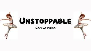 Camila Mora - Unstoppable (lyrics) (Ballerina/Leap)