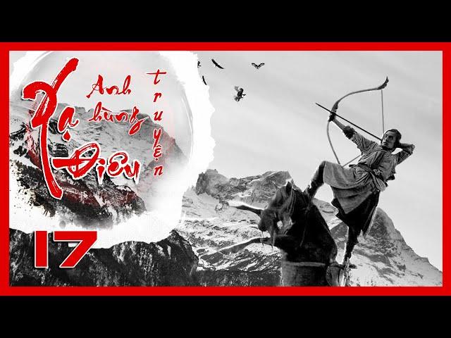 Xạ Điêu Anh Hùng Truyện - Tập 17 | Siêu Phẩm Kiếm Hiệp Kim Dung | Hồ Ca - Lưu Thi Thi | iPhim