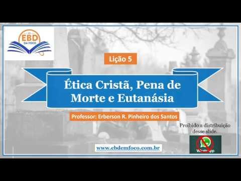lição 5 - Ética Cristã, Pena de Morte e Eutanásia