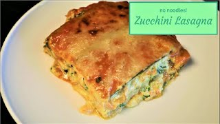Zucchini Lasagna  - no noodles - How to Make a Low Carb Lasagna