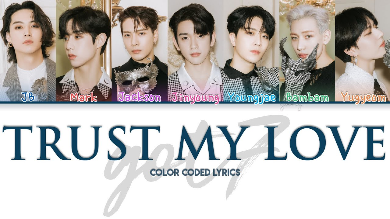 GOT7 - Trust My Love (Han/Rom/Eng Color Coded Lyrics)