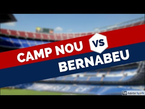 Camp Nou (FC Barcelona) vs. Estadio Santiago Bernabeu (Real Madrid)
