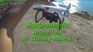 HighOnAndroid Drone Test w/ Galaxy Note 5 in 4K!