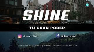 SHINE - Tu Gran Poder    ( Shine Music - Primer Single)
