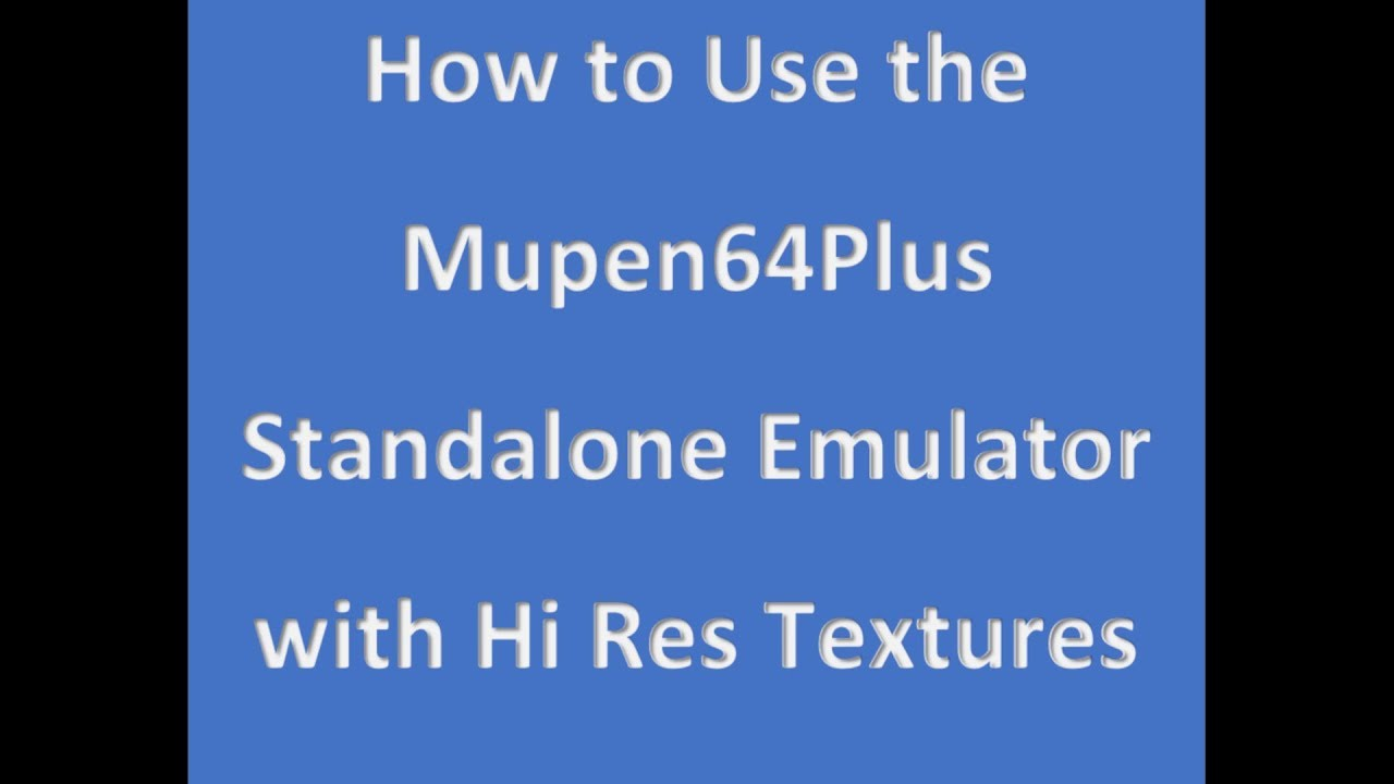How to Use Hi Res Textures with the Standalone Mupen64Plus Emulator