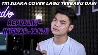 INGKAR JANJI - REPVBLIK (COVER) BY TRI SUAKA