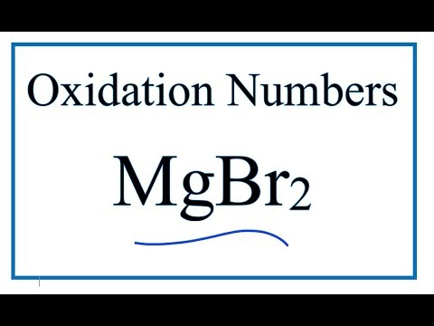 How To Find The Oxidation Numbers For  MgBr2     (Magnesium Bromide)
