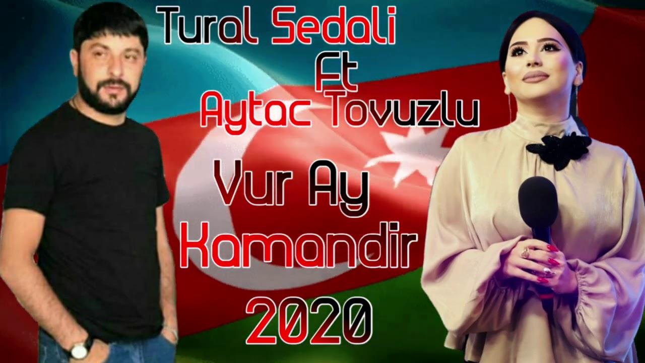 Tural Sedali Ft Aytac Tovuzlu - Vur Ay Kamandir 2020